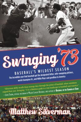 Swinging '73: Baseball's Wildest Season: The