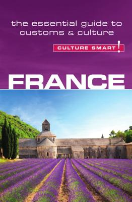 Culture Smart! France: The Essential Guide to Customs & Culture