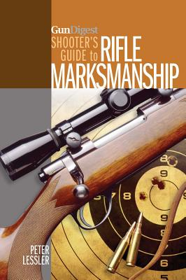 Gun Digest Shooter's Guide to Rifle Marksmans
