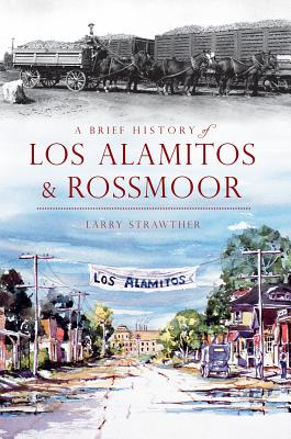 A Brief History of Los Alamitos & Rossmoor