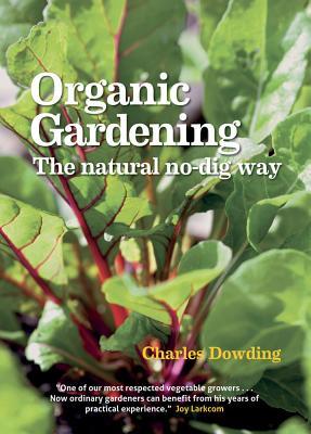 Organic Gardening: The Natural No~Dig Way