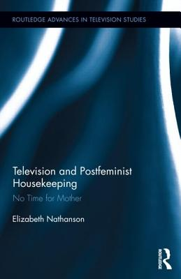 Television and Postfeminist Housekeeping: No Time for Mother