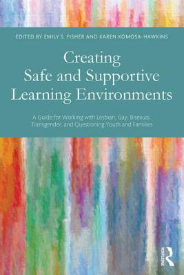 Creating Safe and Supportive Learning Environments: A Guide for Working With Lesbian, Gay, Bisexual, Transgender, and Questionin