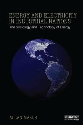 Energy and Electricity in Industrial Nations: The Sociology and Technology of Energy