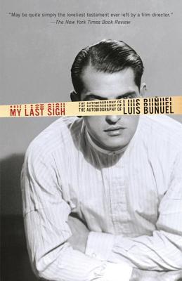 My Last Sigh: The Autobiography of Luis Bunue