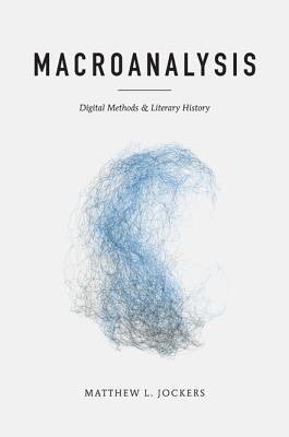 Macroanalysis: Digital Methods and Literary History