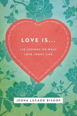 Love Is...: Six Lessons on What Love Looks Li