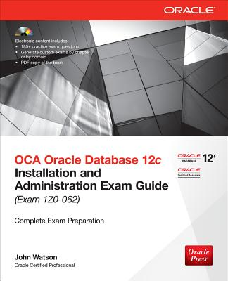 OCA Oracle Database 12c: Installation and Administration Exam Guide (Exam 1z0-062)