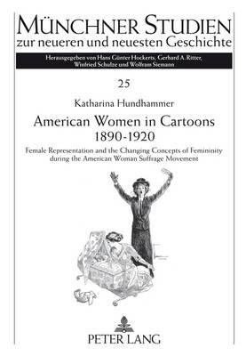 American Women in Cartoons 1890-1920: Female Representation and the Changing Concepts of Femininity During the American Woman Su