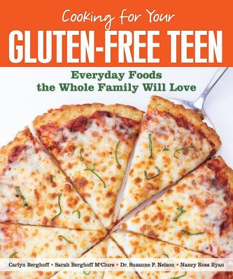 Cooking for Your Gluten~Free Teen: Everyday F