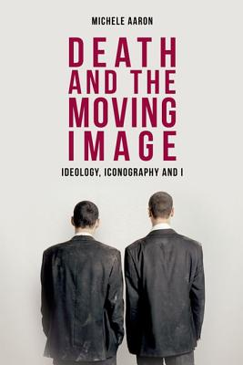 Death and the Moving Image: Ideology Iconogra