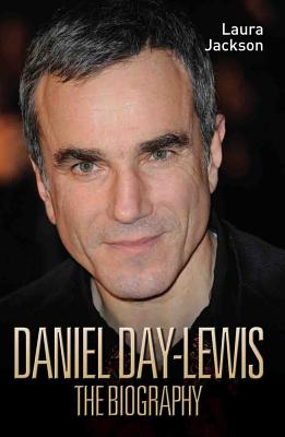 Daniel Day~Lewis: The Biography