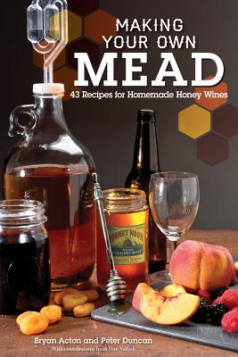 Making Your Own Mead: 43 Recipes for Homemade