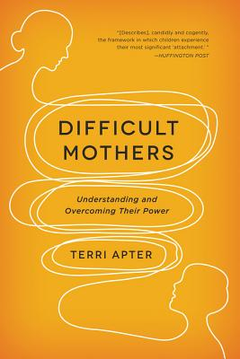 Difficult Mothers: Understanding and Overcomi