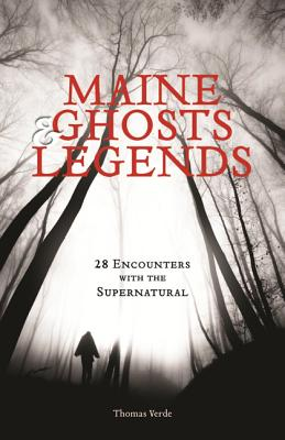 Maine Ghosts   Legends: 30 Encounters With th