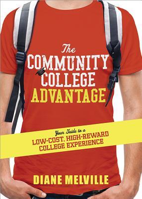 The Community College Advantage: Your Guide t