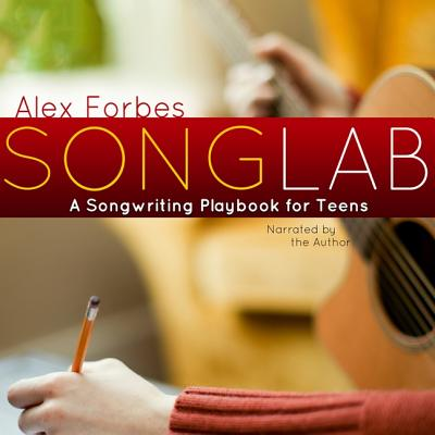 Songlab: A Songwriting Playbook for Teens: In