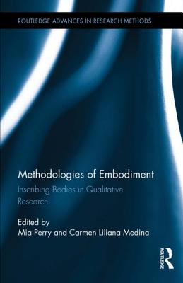 Methodologies of Embodiment: Inscribing Bodies in Qualitative Research