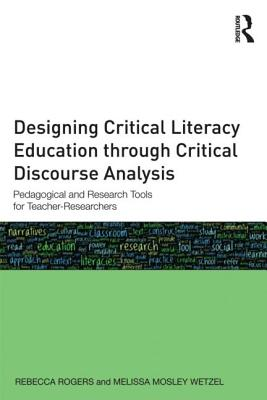 Designing Critical Literacy Education Through Critical Discourse Analysis: Pedagogical and Research Tools for Teacher Researche