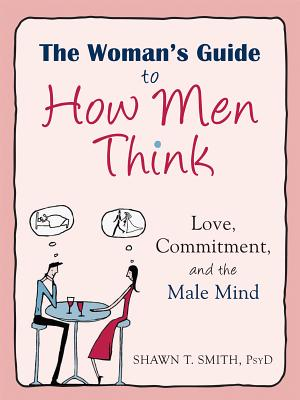 The Woman's Guide to How Men Think: Love Comm