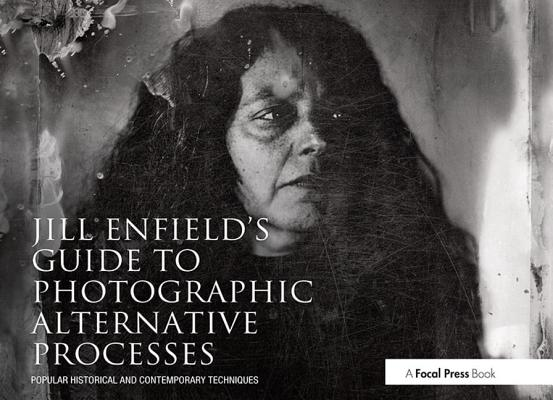 Jill Enfieldæs Guide to Photographic Alternative Processes: Popular Historical & Contemporary Techniques