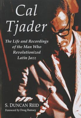 Cal Tjader: The Life and Recordings of the Ma