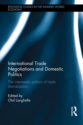 International Trade Negotiations and Domestic Politics: The Intermestic Politics of Trade Liberalization