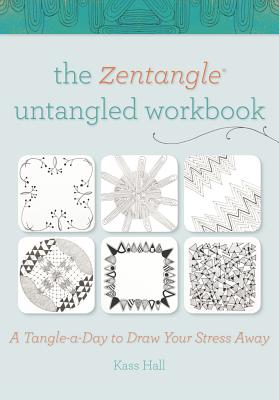 The Zentangle Untangled: A Tangle-a-Day to Draw Your Stress Away