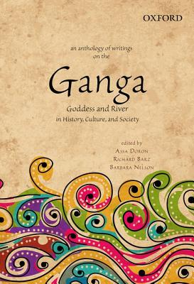 An Anthology of Writings on the Ganga: Goddess and River in History, Culture, and Society