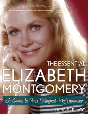 The Essential Elizabeth Montgomery: A Guide t