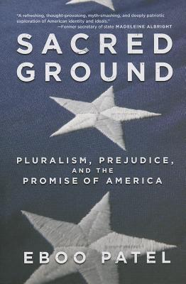 Sacred Ground: Pluralism, Prejudice, and the Promise of America