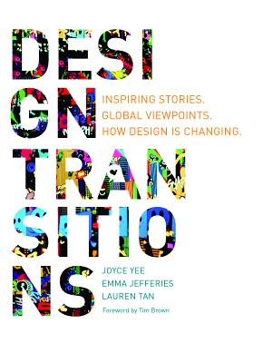 Design Transitions: Inspiring Stories, Global Viewpoints, How Design Is Changing