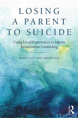 Losing a Parent to Suicide: Using Lived Experiences to Inform Bereavement Counseling