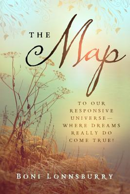 The Map: To Our Responsive Universe - Where Dreams Really Do Come True!