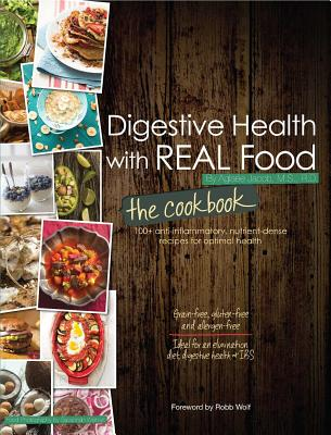 Digestive Health With Real Food: 100 Anti~Inf