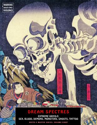 Dream Spectres: Extreme Ukiyo-E: Sex, Blood, Demons, Monsters, Ghosts, Tattoo