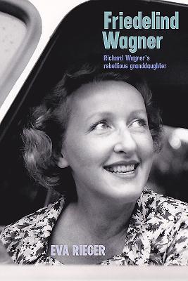 Friedelind Wagner: Richard Wagner's Rebelliou