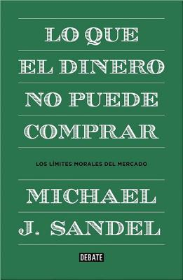 Lo que el dinero no puede comprar / What Money Can't Buy: Los Limites Morales Sel Mercado