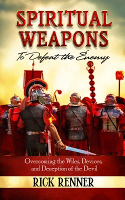 Spiritual Weapons: To Defeat the Enemy: Overcoming the Wiles, Devices, and Deception of the Devil