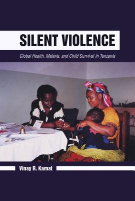 Silent Violence: Global Health, Malaria, and Child Survival in Tanzania