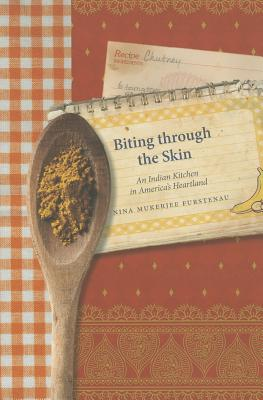 Biting Through the Skin: An Indian Kitchen in