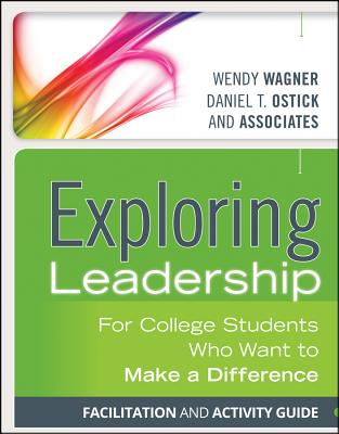 Exploring Leadership Facilitation and Activity Guide: For College Students Who Want to Make a Difference