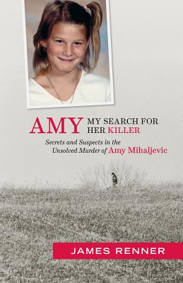 Amy: My Search for Her Killer Secrets & Suspects in the Unsolved Murder of Amy Mihaljevic