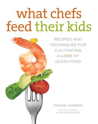 What Chefs Feed Their Kids: Recipes and Techn