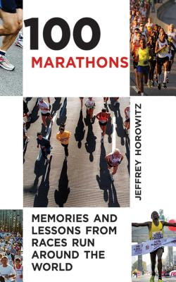 100 Marathons: Memories and Lessons from Race