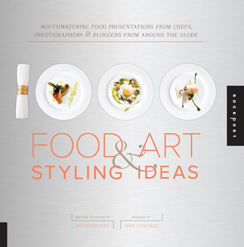 1,000 Food Art & Styling Ideas: Mouthwatering Food Presentations from Chefs, Photographers & Bloggers from Around the Globe