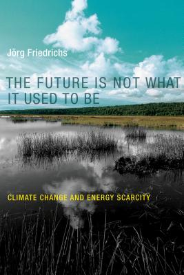 The Future Is Not What It Used to Be: Climate