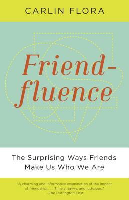 Friendfluence: The Surprising Ways Friends Ma