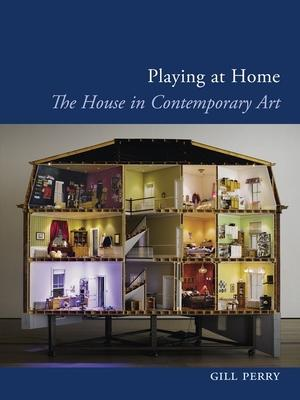 Playing at Home: House in Contemporary Art