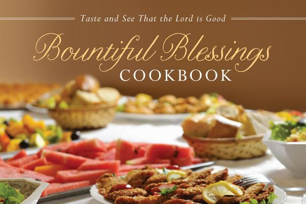 Bountiful Blessings Cookbook: Taste and See T